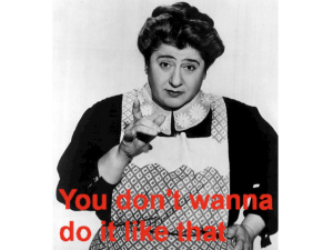 Blog image of bossy looking woman shaking her finger with text saying You don't wann do it like that.
